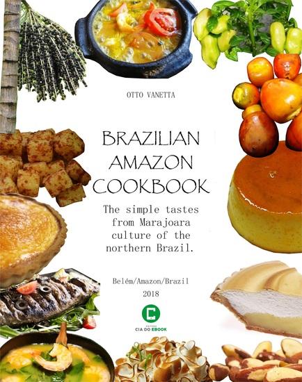 Brazilian Amazon Cookbook - The simple tastes from Marajoara culture of the northern Brazil - cover