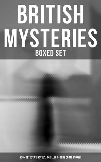 British Murder Mystery: Ultimate Collection (Over 350 Detective Novels Thriller Tales & True Crime Stories) - Sherlock Holmes Cases Father Brown Hercule Poirot P C Lee Series Dr Thorndyke Series Bulldog Drummond Adventures Hamilton Cleek Cases Eugéne Valmont Stories and many more - cover