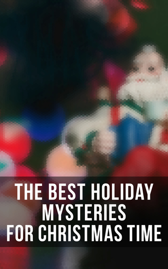 The Best Holiday Mysteries for Christmas Time - What the Shepherd Saw A Policeman's Business The Mystery of Room Five The Adventure of the Blue Carbuncle The Silver Hatchet The Wolves of Cernogratz A Terrible Christmas Eve - cover