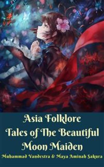 Asia Folklore Tales of The Beautiful Moon Maiden - cover