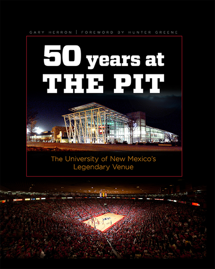Fifty Years at the Pit - The University of New Mexico's Legendary Venue - cover