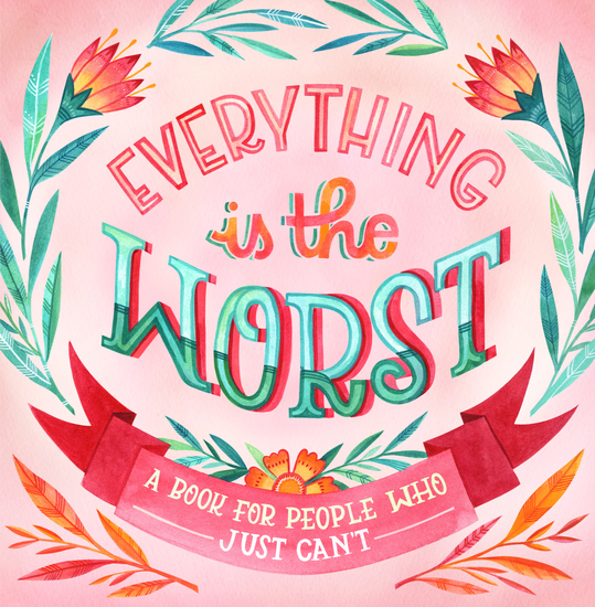 Everything Is the Worst - A Book for People Who Just Can't - cover