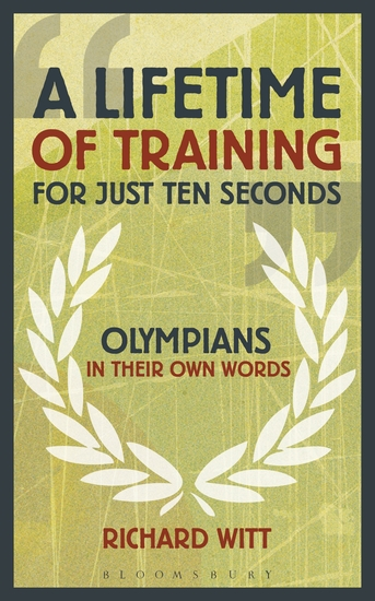 A Lifetime of Training for Just Ten Seconds - Olympians in their own words - cover