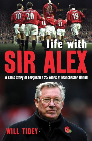 Life with Sir Alex - A Fan's Story of Ferguson's 25 Years at Manchester United - cover