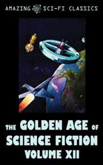 The Golden Age of Science Fiction - Volume XII - cover