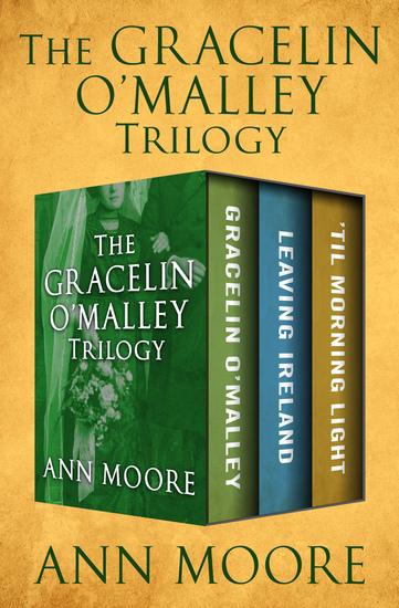 The Gracelin O'Malley Trilogy - Gracelin O'Malley Leaving Ireland and 'Til Morning Light - cover