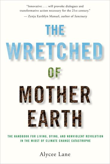 The Wretched of Mother Earth: The Handbook for Living Dying and Nonviolent Revolution in the Midst of Climate Change Catastrophe - cover