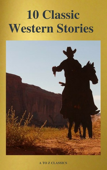 10 Classic Western Stories (Best Navigation Active TOC) (A to Z Classics) - cover