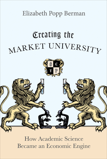 Creating the Market University - How Academic Science Became an Economic Engine - cover