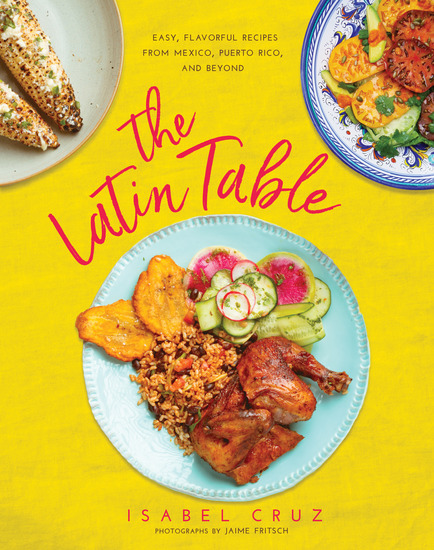 The Latin Table - Easy Flavorful Recipes from Mexico Puerto Rico and Beyond - cover