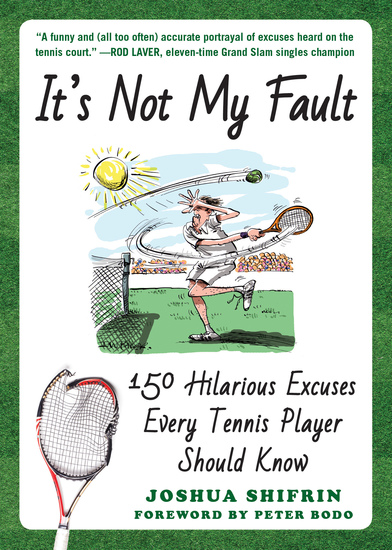 It's Not My Fault - 150 Hilarious Excuses Every Tennis Player Should Know - cover