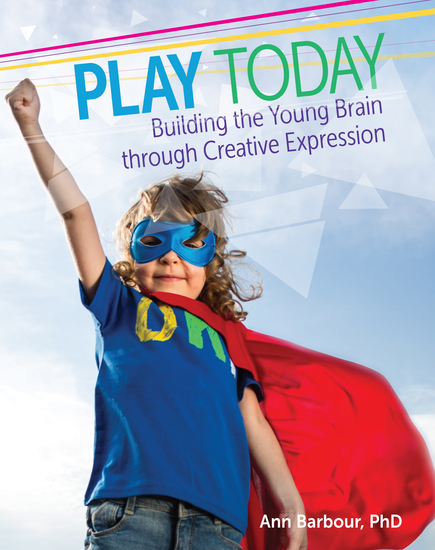 Play Today - Building the Young Brain through Creative Expression - cover