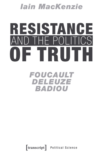 Resistance and the Politics of Truth - Foucault Deleuze Badiou - cover