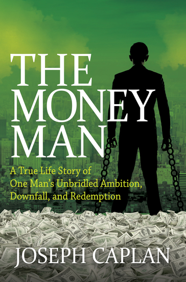 The Money Man - A True Life Story of One Man's Unbridled Ambition Downfall and Redemption - cover