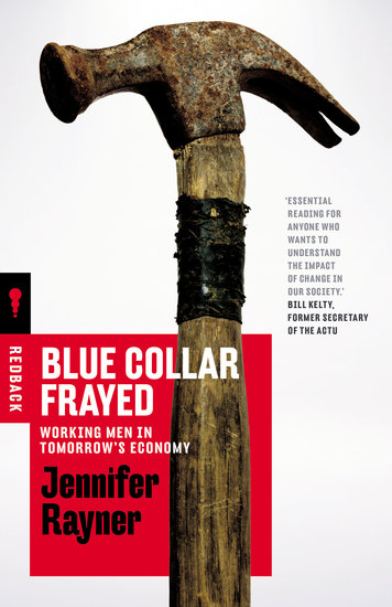 Blue Collar Frayed - Working Men in Tomorrow's Economy - cover