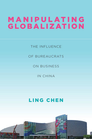 Manipulating Globalization - The Influence of Bureaucrats on Business in China - cover
