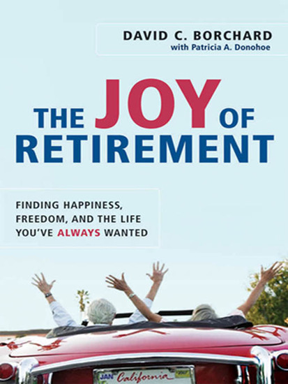 The Joy of Retirement - Finding Happiness Freedom and the Life You've Always Wanted - cover