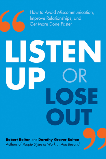 Listen Up or Lose Out - How to Avoid Miscommunication Improve Relationships and Get More Done Faster - cover