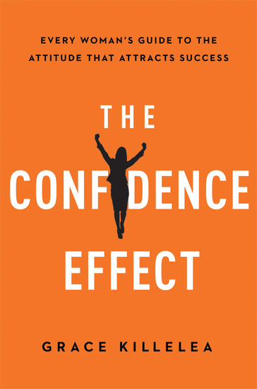 The Confidence Effect - Every Woman's Guide to the Attitude That Attracts Success - cover