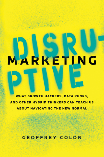 Disruptive Marketing - What Growth Hackers Data Punks and Other Hybrid Thinkers Can Teach Us About Navigating the New Normal - cover