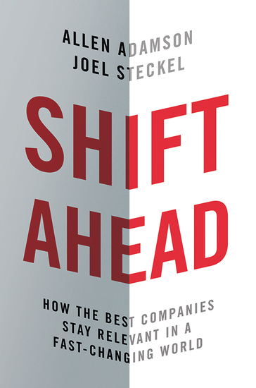 Shift Ahead - How the Best Companies Stay Relevant in a Fast-Changing World - cover