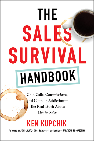 The Sales Survival Handbook - Cold Calls Commissions and Caffeine Addiction--The Real Truth About Life in Sales - cover