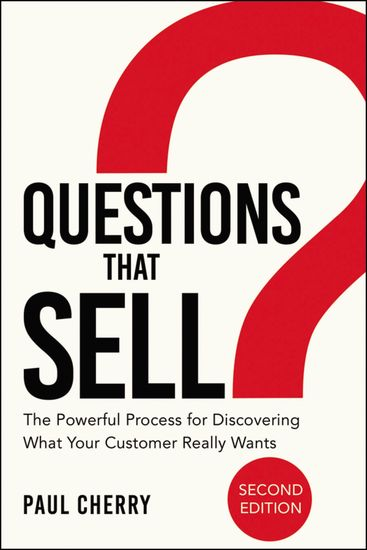 Questions that Sell - The Powerful Process for Discovering What Your Customer Really Wants - cover