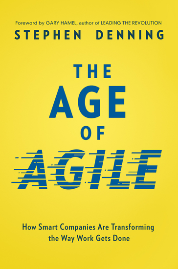 The Age of Agile - How Smart Companies Are Transforming the Way Work Gets Done - cover