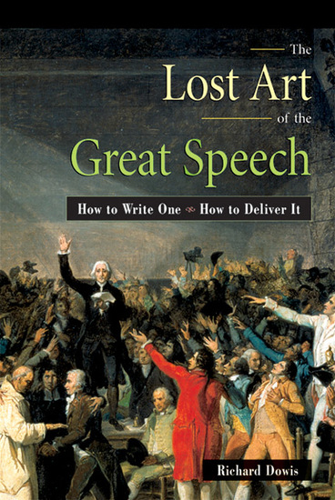 The Lost Art of the Great Speech - How to Write One--How to Deliver It - cover