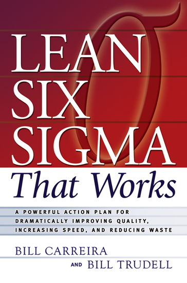 Lean Six Sigma That Works - A Powerful Action Plan for Dramatically Improving Quality Increasing Speed and Reducing Waste - cover