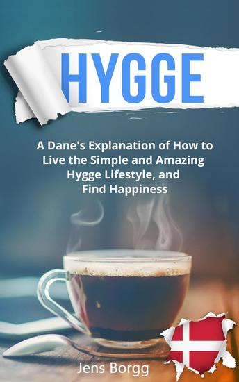 Hygge: A Dane's Explanation of How to Live the Simple and Amazing Hygge Lifestyle and Find Happiness - Hygge #1 - cover
