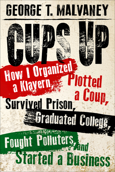 Cups Up - How I Organized a Klavern Plotted a Coup Survived Prison Graduated College Fought Polluters and Started a Business - cover