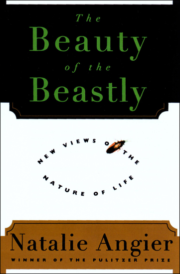 The Beauty of the Beastly - New Views on the Nature of Life - cover