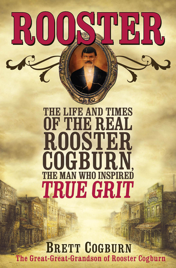 Rooster - The Life and Times of the Real Rooster Cogburn the Man Who Inspired True Grit - cover