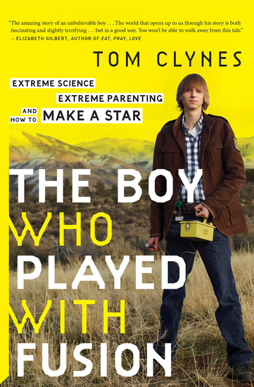 The Boy Who Played with Fusion - Extreme Science Extreme Parenting and How to Make a Star - cover
