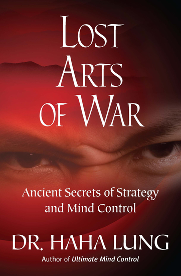 Lost Arts of War - Ancient Secrets of Strategy and Mind Control - cover