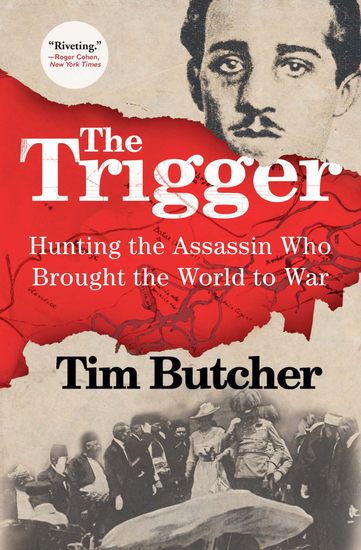 The Trigger - Hunting the Assassin Who Brought the World to War - cover
