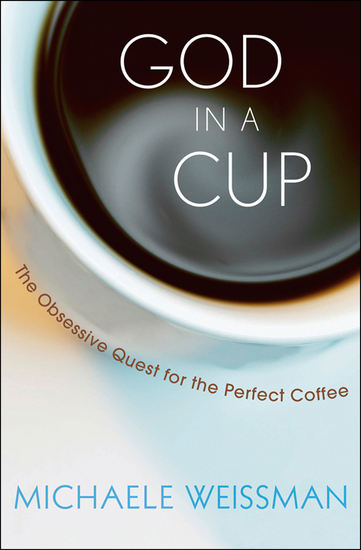 God in a Cup - The Obsessive Quest for the Perfect Coffee - cover