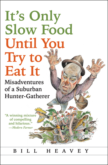 It's Only Slow Food Until You Try to Eat It - Misadventures of a Suburban Hunter-Gatherer - cover