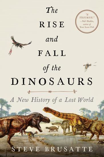 The Rise and Fall of the Dinosaurs - A New History of a Lost World - cover