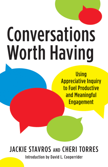 Conversations Worth Having - Using Appreciative Inquiry to Fuel Productive and Meaningful Engagement - cover