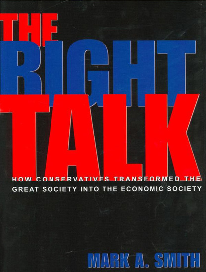The Right Talk - How Conservatives Transformed the Great Society into the Economic Society - cover