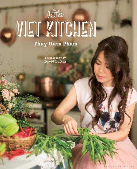 The Little Viet Kitchen - Over 100 authentic and delicious Vietnamese recipes - cover