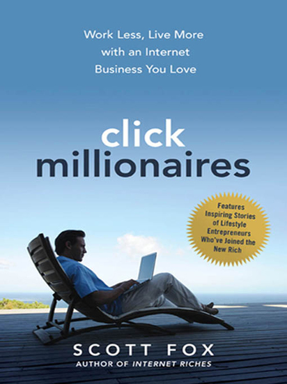 Click Millionaires - Work Less Live More with an Internet Business You Love - cover