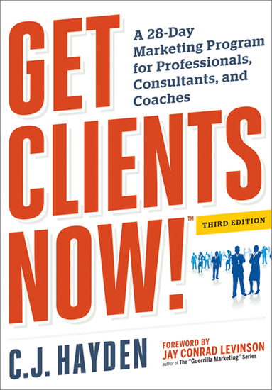 Get Clients Now! (TM) - A 28-Day Marketing Program for Professionals Consultants and Coaches - cover