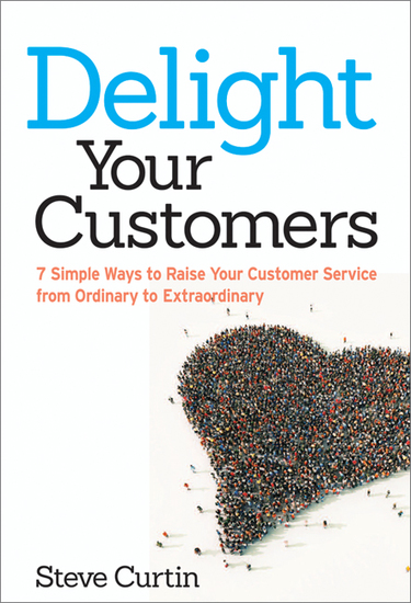 Delight Your Customers - 7 Simple Ways to Raise Your Customer Service from Ordinary to Extraordinary - cover