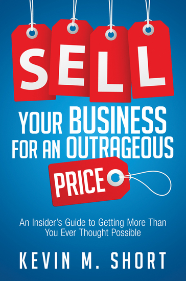 Sell Your Business for an Outrageous Price - An Insider's Guide to Getting More Than You Ever Thought Possible - cover