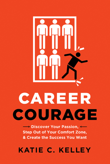 Career Courage - Discover Your Passion Step Out of Your Comfort Zone and Create the Success You Want - cover