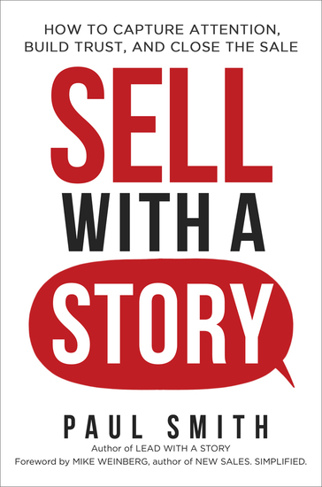 Sell with a Story - How to Capture Attention Build Trust and Close the Sale - cover
