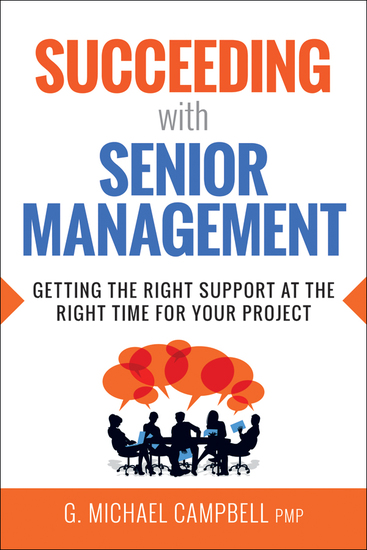 Succeeding with Senior Management - Getting the Right Support at the Right Time for Your Project - cover